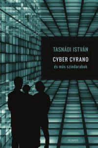 Tasnádi István: Cyber Cyrano és más színdarabok