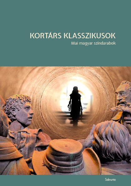 Kortárs klasszikusok. Mai magyar színdarabok