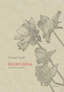 Darvasi Lászkó: Bolond Helgy és más színdarabok